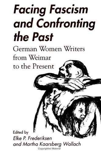 Facing fascism and confronting the past : German women writers from Weimar to the present.: ...