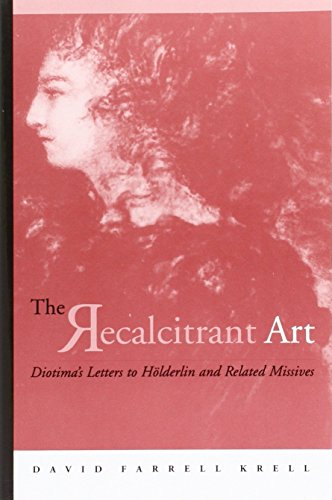 The recalcitrant art : Diotima's letters to Hölderlin and related missives.: Gontard, ...