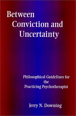 9780791446287: Between Conviction & Uncertainty: Philosophical Guidelines for the Practicing Psychotherapist (Suny Series, Alternatives in Psychology)