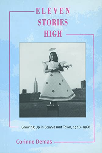 9780791446294: Eleven Stories High : Growing Up in Stuyvesant Town, 1948-1968