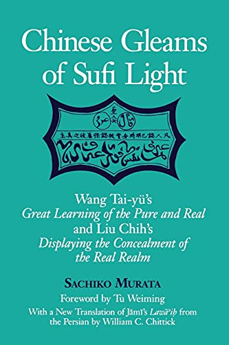 9780791446386: Chinese Gleams of Sufi Light: Wang Tai-Yu's Great Learning of the Pure and Real and Liu Chih's Displaying the Concealment of the Real Realm. with a