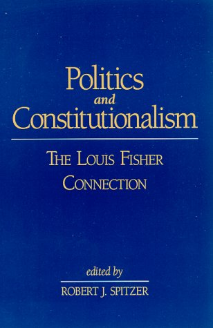Politics and Constitutionalism: The Louis Fisher Connection (Suny Series in American ...