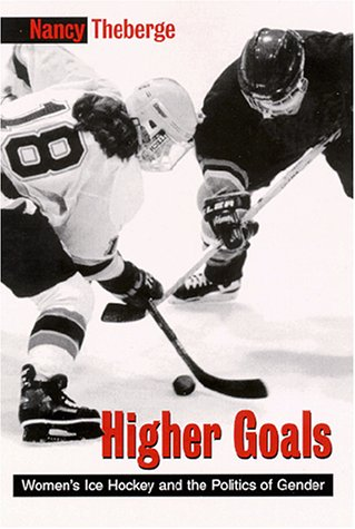 9780791446416: Higher Goals: Womens Ice Hockey and the Politics of Gender (S U N Y SERIES ON SPORT, CULTURE, AND SOCIAL RELATIONS)