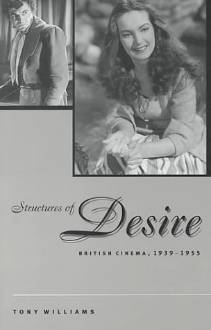 Structures of desire : British cinema, 1939-1955.: Williams, Tony.