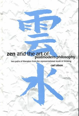 9780791446539: Zen and the Art of Postmodern Philosophy: Two Paths of Liberation from the Representational Mode of Thinking
