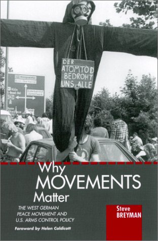 9780791446553: Why Movements Matter: The West German Peace Movement and U.S. Arms Control Policy (S U N Y SERIES IN SCIENCE, TECHNOLOGY, AND SOCIETY)