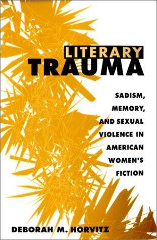 Literary Trauma: Sadism, Memory, and Sexual Violence: Deborah M. Horvitz