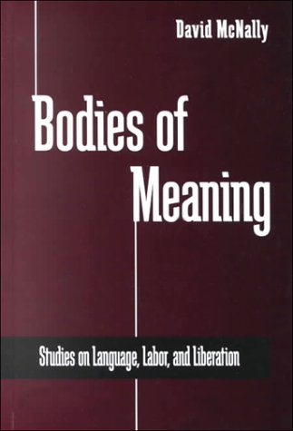 9780791447352: Bodies of Meaning: Studies on Language, Labor, and Liberation (S U N Y SERIES IN RADICAL SOCIAL AND POLITICAL THEORY)
