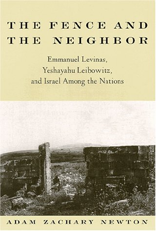 9780791447833: Fence and the Neighbor the: Emmanuel Levinas, Yeshayahu Leibowitz, and Israel Among the Nations (Suny Series in Jewish Philosophy)