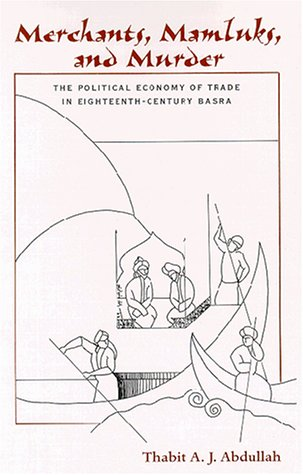 9780791448083: Merchants, Mamluks, and Murder: The Political Economy of Trade in Eighteenth-Century Basra (Suny Series, Social & Economic History of the Middle East)