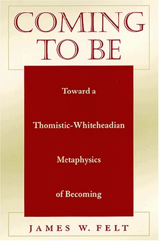 9780791448106: Coming to Be: Toward a Thomistic-Whiteheadian Metaphysics of Becoming (SUNY Series in Philosophy (Paperback))