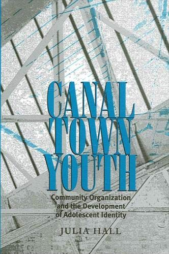 Canal Town Youth : Community Organization and: Julia Hall; Julia