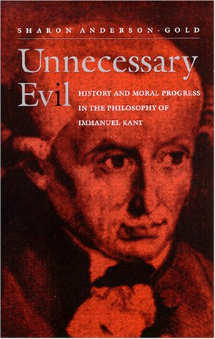 Unnecessary Evil: History and Moral Progress in the Philosophy of Immanuel Kant (S U N Y Series in ...