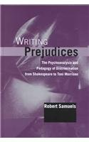9780791448755: Writing Prejudices: The Psychoanalysis and Pedagogy of Discrimination from Shakespeare to Toni Morrison (SUNY series in Psychoanalysis and Culture)