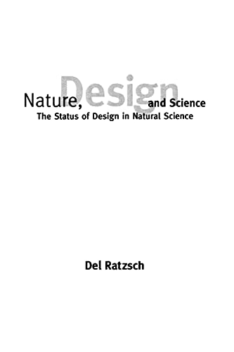 Nature, Design and Science: The Status of Design in Natural Science (Suny Series in Philosophy an...