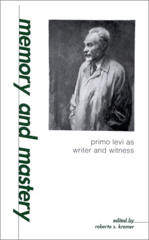 9780791449219: Memory and Mastery: Primo Levi As Writer and Witness (Suny Series in Modern Jewish Literature & Culture)
