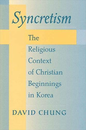 9780791449417: Syncretism: The Religious Context of Christian Beginnings in Korea (Suny Series in Korean Studies)