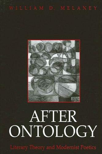 After ontology : literary theory and modernist poetics.: Melaney, William D.