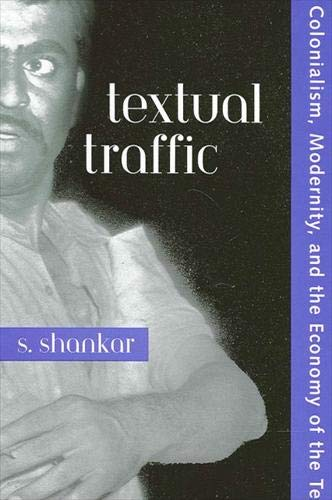 Textual Traffic : Colonialism, Modernity, and the: S. Shankar