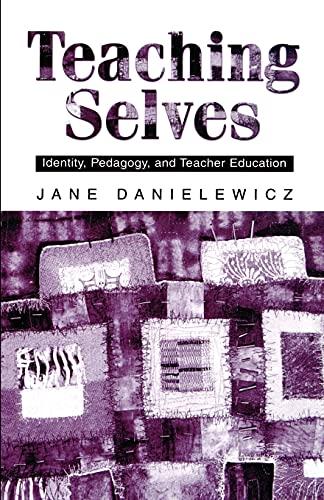 Teaching selves : identity, pedagogy, and teacher education.: Danielewicz, Jane.