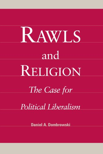 Rawls and Religion: The Case for Political Liberalism: Dombrowski, Daniel A.