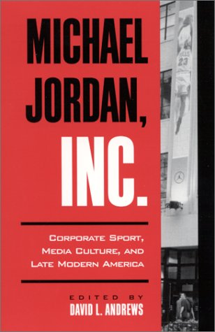 9780791450253: Michael Jordan, Inc.: Corporate Sport, Media Culture, and Late Modern America (S U N Y SERIES ON SPORT, CULTURE, AND SOCIAL RELATIONS)