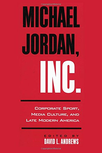 9780791450260: Michael Jordan, Inc.: Corporate Sport, Media Culture, and Late Modern America (SUNY series on Sport, Culture, and Social Relations)