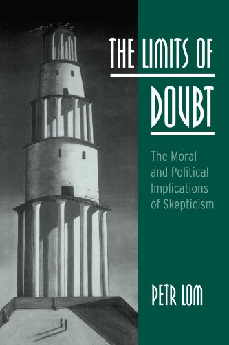 The Limits of Doubt: The Moral and Political Implications of Skepticism: Lom, Petr
