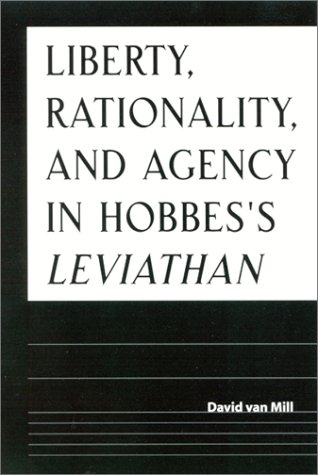 Liberty, Rationality, and Agency in Hobbes's Leviathan: David Van Mill