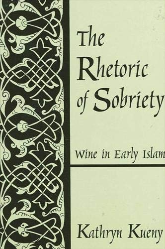 9780791450536: The Rhetoric of Sobriety: Wine in Early Islam