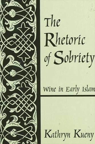 9780791450543: The Rhetoric of Sobriety: Wine in Early Islam