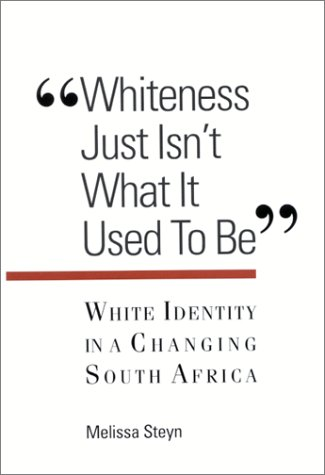 Whiteness Just Isn't What Is Used to Be: White Identity in a Changing South Africa (Suny ...