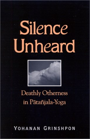 9780791451014: Silence Unheard: Deathly Otherness in Patanjala-Yoga