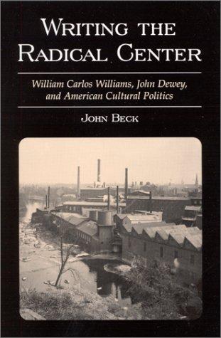 9780791451199: Writing the Radical Center: William Carlos Williams, John Dewey, and American Cultural Politics