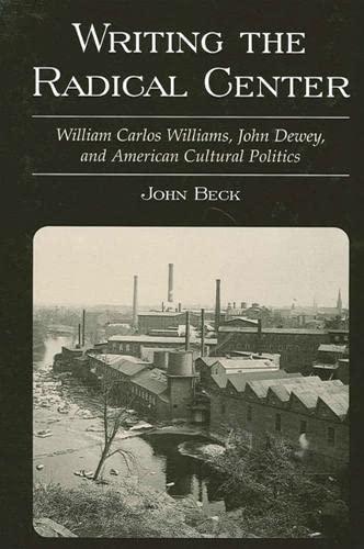 9780791451205: Writing the Radical Center: William Carlos Williams, John Dewey, and American Cultural Politics