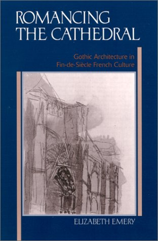 9780791451243: Romancing the Cathedral: Gothic Architecture in Fin-de-Siecle French Culture