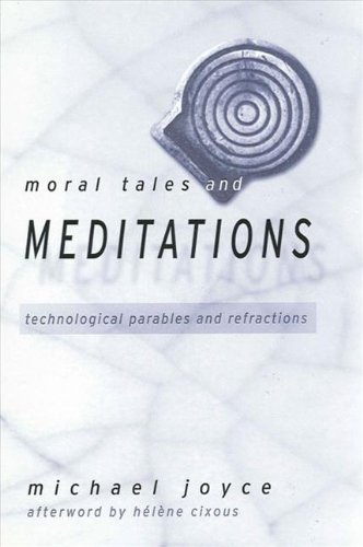Moral Tales and Meditations: Technological Parables and Refractions: Michael Joyce