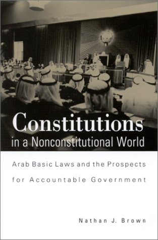 9780791451571: Constitutions in a Nonconstitutional World: Arab Basic Laws and the Prospects for Accountable Government (SUNY series in Middle Eastern Studies)