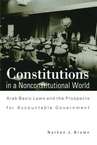 9780791451588: Constitutions in a Nonconstitutional World: Arab Basic Laws and the Prospects for Accountable Government (SUNY series in Middle Eastern Studies)