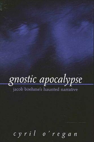 Gnostic Apocalypse, Jacob Boehme's Haunted Narrative: O'Regan, Cyril