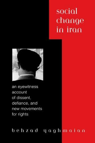 Social Change in Iran: An Eyewitness Account of Dissent, Defiance, and New Movements for Rights: ...