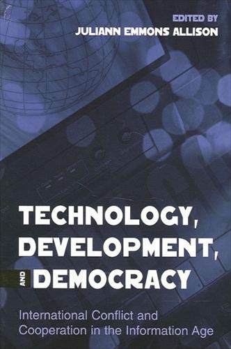 Technology, Development, and Democracy: International Conflict and Cooperation in the Information ...