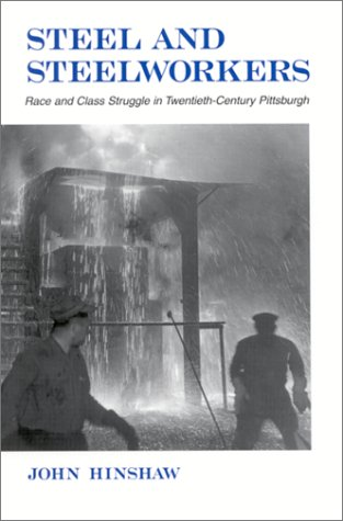Steel and Steelworkers: Race and Class Struggle in Twentieth-Century Pittsburgh (S U N Y Series in ...