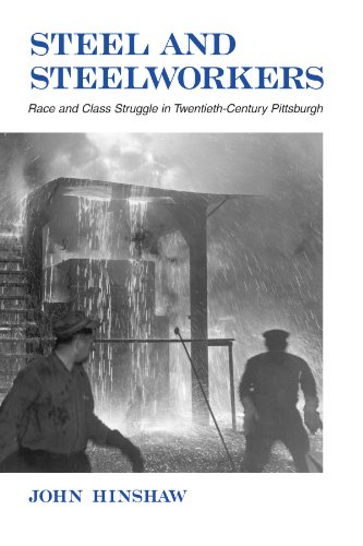 9780791452264: Steel and Steelworkers: Race and Class Struggle in Twentieth-Century Pittsburgh (SUNY series in American Labor History)