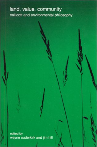 Land , value , community : Callicott and environmental philosophy.: Ouderkirk, Wayne & Jim Hill (...
