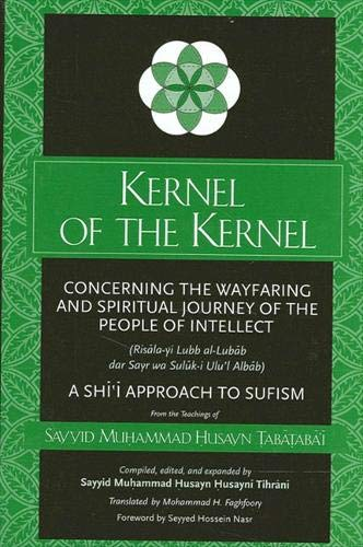 9780791452370: Kernel of the Kernel: Concerning the Wayfaring and Spiritual Journey of the People of Intellect (Risāla-yi Lubb al-Lubāb dar Sayr wa Sulūk-i Ulu'l-Albāb)