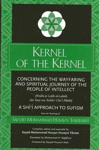 9780791452370: Kernel of the Kernel: Concerning the Wayfaring and Spiritual Journey of the People of Intellect (Risāla-yi Lubb al-Lubāb dar Sayr wa Sulūk-i Ulu'l-Albāb)