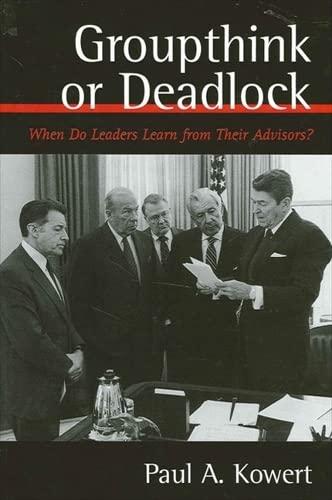 Groupthink or Deadlock: When Do Leaders Learn: Kowert, Paul