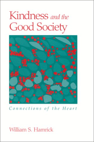 9780791452653: Kindness and the Good Society: Connections of the Heart (S U N Y SERIES IN THE PHILOSOPHY OF THE SOCIAL SCIENCES)