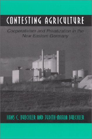 Contesting Agriculture: Cooperativism and Privatization in the New Eastern Germany: Hans C. ...